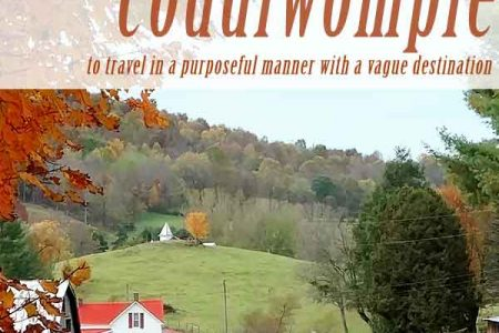 Travel the back roads and coddiwomple-to travel in a purposeful manner with a vague destination.