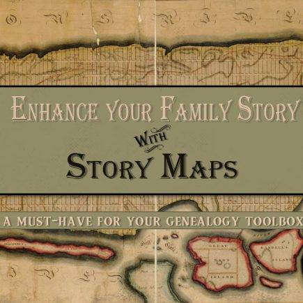 Story Maps-A Genealogy Tool Essential